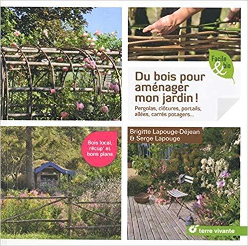 Mon avis sur le livre de Brigitte Lapouge-Déjean et Serge Lapouge intitulé Du bois pour aménager mon jardin