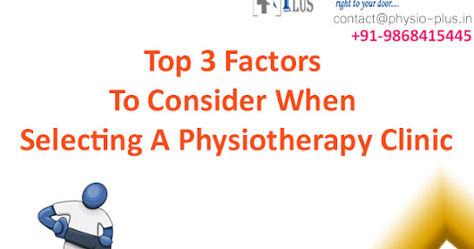 Top 3 Factors To Consider When Selecting A Physiotherapy Clinic