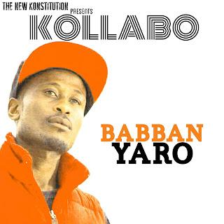 [MUSIC PREMIERE] KOLLABO - BABBAN YARO [PROD. DJ CINCH)