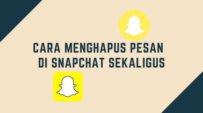 Cara Menghapus Pesan Tersimpan di Snapchat
