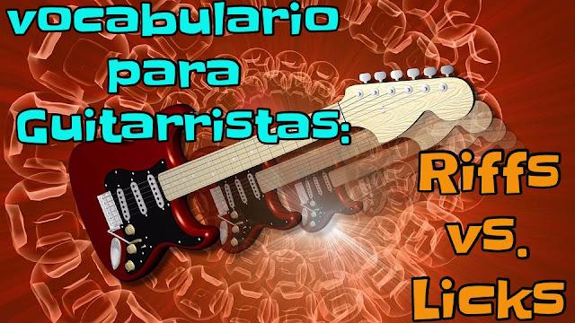Glosario del Guitarrista: Riffs y Licks.