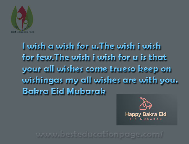 I wish a wish for u.The wish i wish for few.The wish i wish for u is thatyour all wishes come trueso keep on wishingas my all wishes are with you.Bakra Eid Mubarak