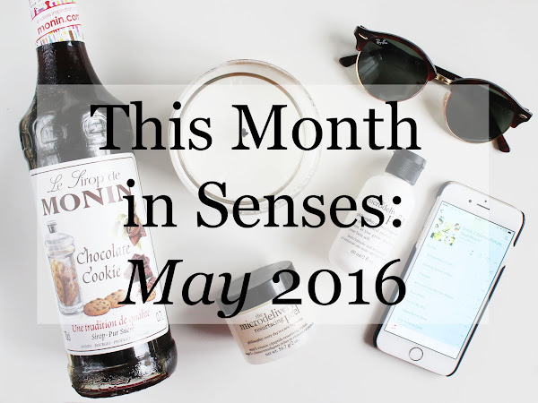This Month in Senses: May 2016 (& life update!)