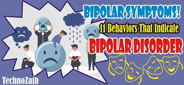 Bipolar Symptoms! 11 Behaviors That Indicate You May Have Bipolar Disorder