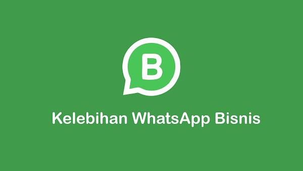 Kelebihan WhatsApp Business daripada WhatsApp Biasa