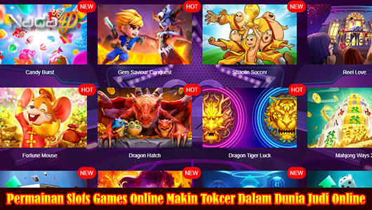 Permainan Slots Games Online Makin Tokcer Dalam Dunia Judi Online