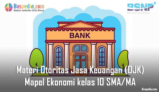 Materi Otoritas Jasa Keuangan (OJK) Mapel Ekonomi kelas 10 SMA/MA
