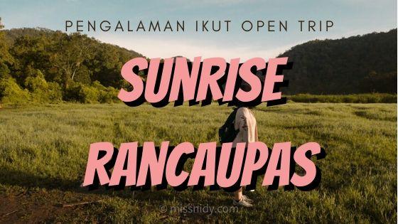 pengalaman ikut open trip sunrise rancaupas