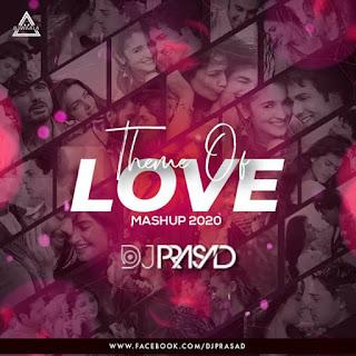 THEME OF LOVE MASHUP 2020 - DJ PRASAD