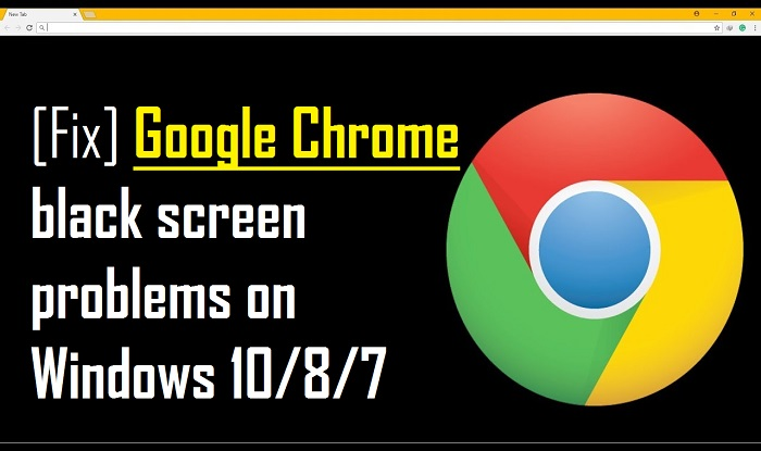 How To Fix Google Chrome Black Screen Problems on Windows 10/8/7