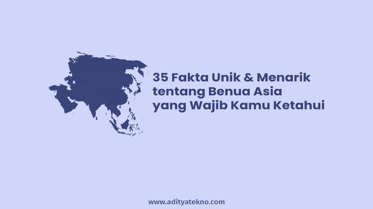 Fakta Menarik dan Unik tentang Benua Asia yang Harus Kamu Tahu