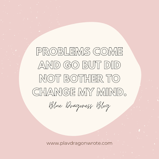 Problems Come And Go But Did Not Bother To Change My Mind Quotes
