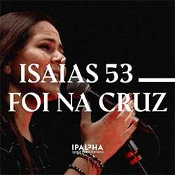 Baixar Música Gospel Isaías 53 / Foi na Cruz - Ipalpha Mp3