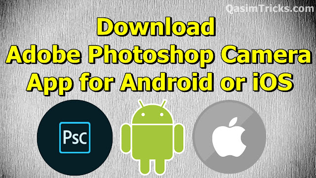 Download Adobe Photoshop Camera App for Android or iOS - qasimtricks.com