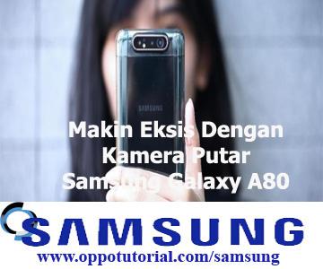 Makin Eksis Dengan Kamera Putar Samsung Galaxy A80