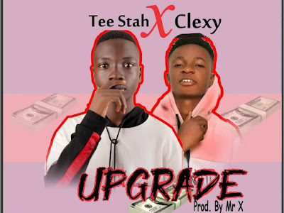 Music : Tee Stah X Clexy Ray - Upgrade || Download Mp3