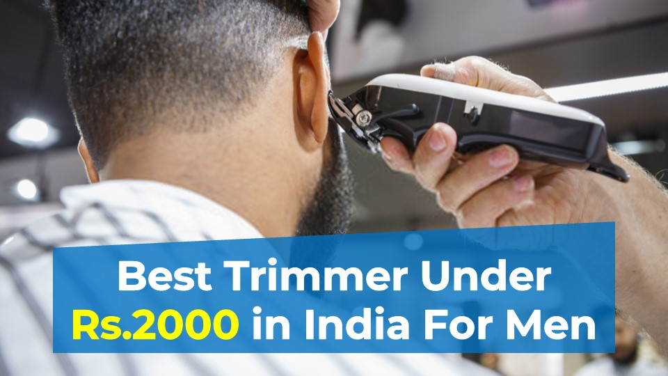 Best Trimmer Under Rs.2000 in India For Men