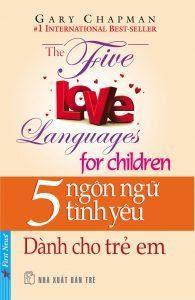 5 Ngôn Ngữ Tình Yêu Dành Cho Trẻ Em - Gary Chapman