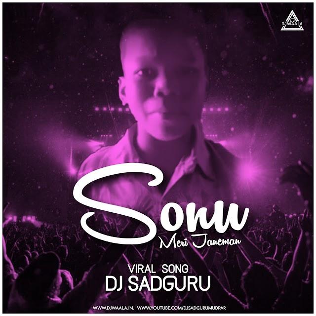 SONU MERI JANEMAN (VIRAL SONG) - DJ SADGURU