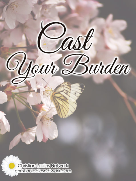 Cast Your Burden - The Christian Ladies Network