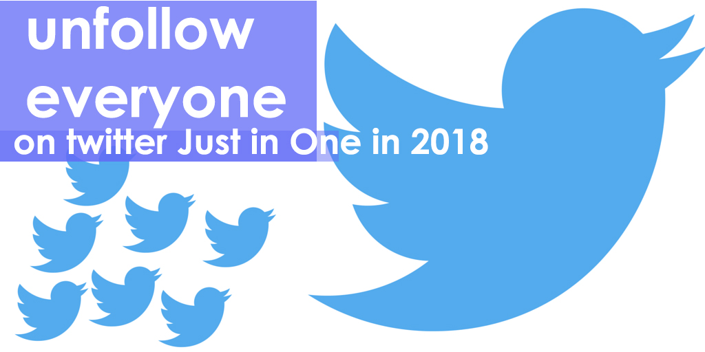 unfollow everyone on twitter at once in 2018