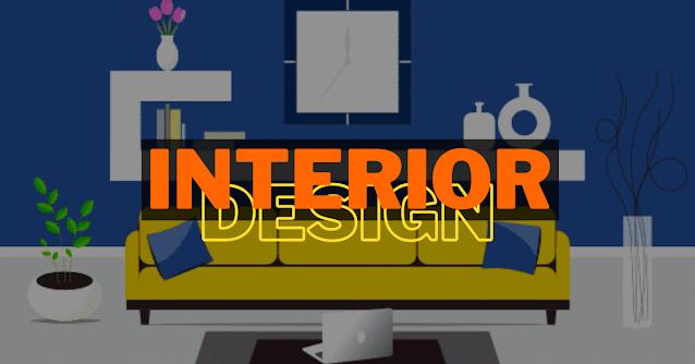 Interior Design Kya Hai - इंटीरियर डिजाईन क्या है?