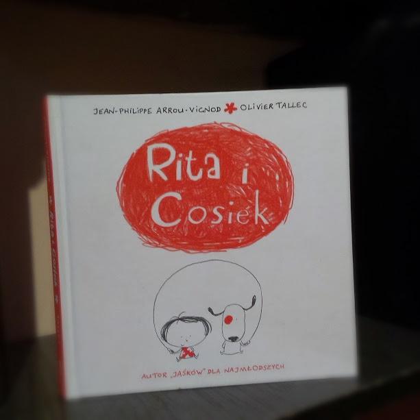 Rita i Cosiek, wydawnictwo znak, autor jaśków, recenzja książki, książka na dobranoc dla dzieci, książka dla rocznego dziecka, przedział wiekowy 1-3, ksiązka dla najmłodszych