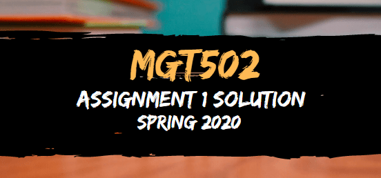 MGT502 Assignment 1 Solution Spring2020