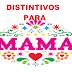 """DISTINTIVOS """"MAMÁ"""""""