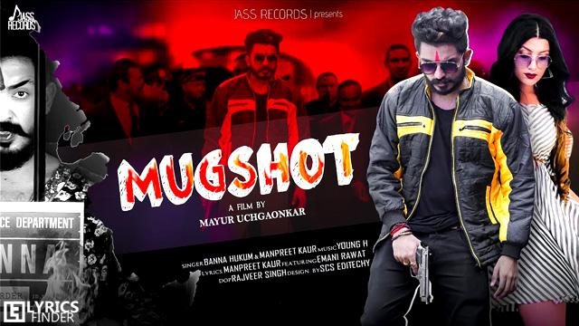 Mugshot Lyrics – Banna Hukum & Manpreet Kaur