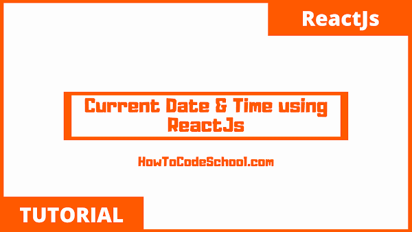 Get Current Date and Time using ReactJs