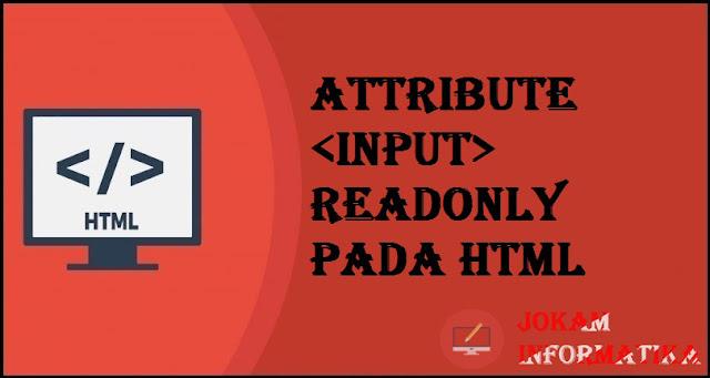 Tagging input Readonly Attribute Pada Bahasa Pemrograman HTML - JOKAM INFORMATIKA