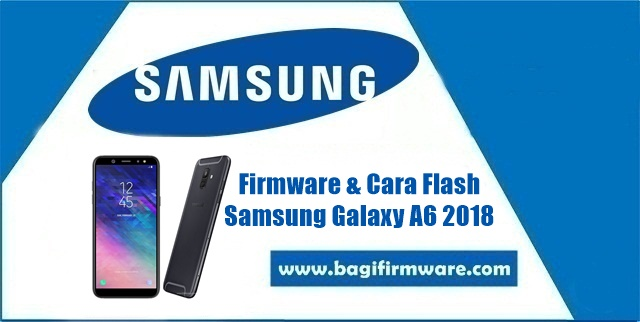 Firmware dan Cara Flash Samsung Galaxy A6 SM-A600G Indonesia