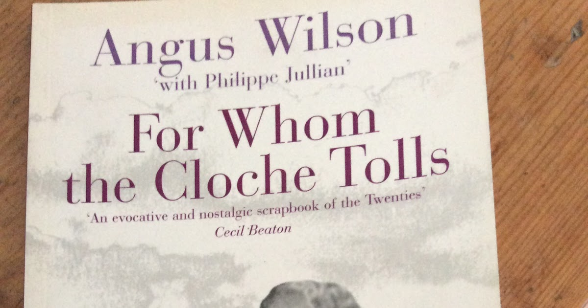8b2ef80af6ff34 Desperate Reader: For Whom The Cloche Tolls - Angus Wilson