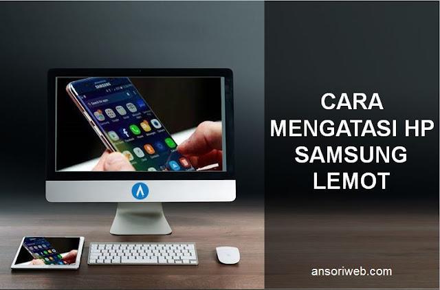 Cara Mengatasi Hp  Samsung Lemot untuk Pemula