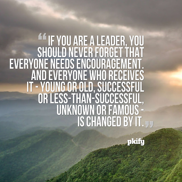 If You Are a Leader You Should Never Forget That Everyone Needs Encouragement Famous Quotes