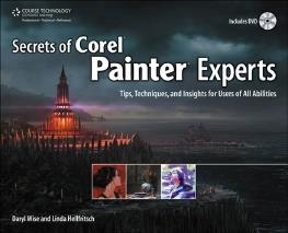 Secrets of Corel Painter Experts: Tips Techniques and Insights for Users of All Abilities