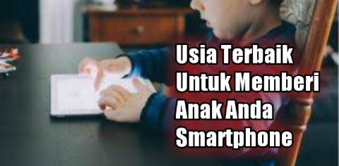 Usia Terbaik Untuk Memberi Anak Anda Smartphone