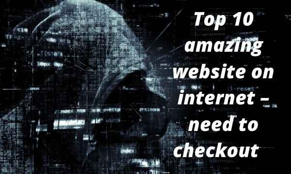 Top 10 amazing websites on internet – need to checkout