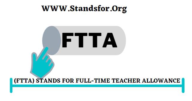 ftta-Stands for full time teacher Allowance