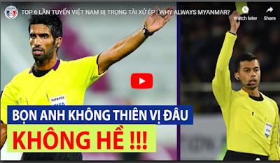 Top 6 lần đội tuyển Việt Nam bị trọng tài thiên vị mười mươi !