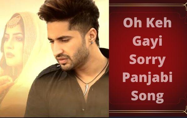 Oh Keh Gayi Sorry Panjabi Song Lyrics Jassie Gill