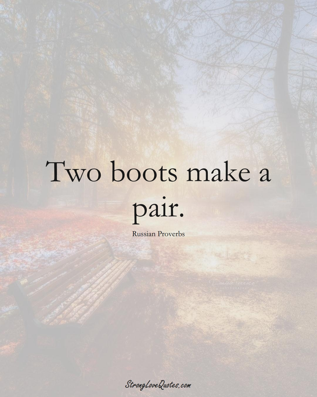 Two boots make a pair. (Russian Sayings);  #AsianSayings