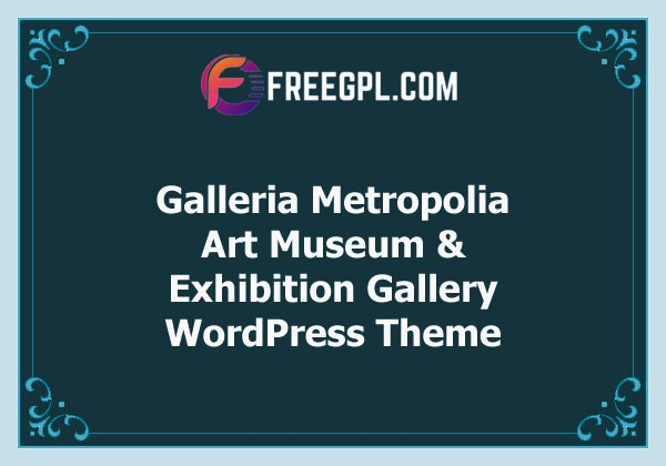 Galleria Metropolia v1.1.2 – Art Museum & Exhibition Gallery Theme Free Download