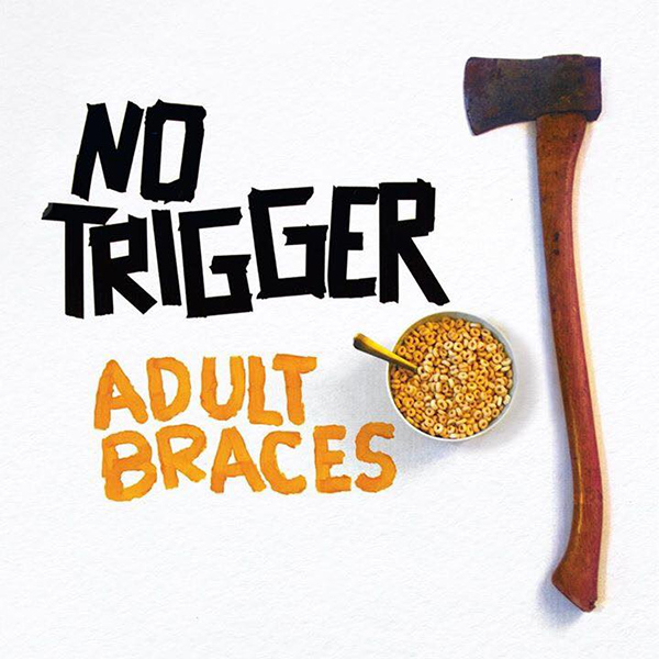 "No Trigger stream new EP ""Adult Braces"""