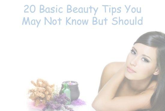 20 BASIC BEAUTY TIPS YOU MUST FOLLOW