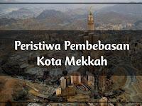 Kisah Peristiwa Pembebasan Kota Mekah