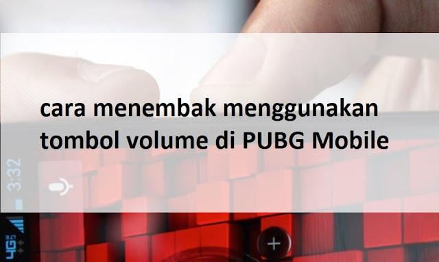 cara menembak menggunakan tombol volume di PUBG Mobile 100% WORK 23