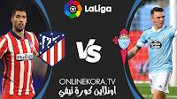مشاهدة مباراة أتلتيكو مدريد وسيلتا فيغو القادمة كورة اون لاين بث مباشر اليوم 15-08-2021 في الدوري الإسباني الدرجة الأولى