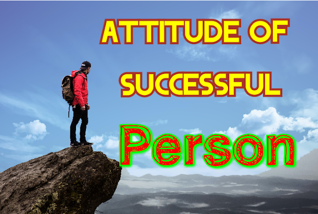 What is Attitude of a Successful Person, Attitude of Success, Top best tips to make Successful Person 2020.
